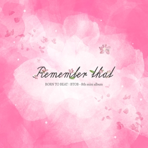 "Album art for BTOB's album ""Remember That"""