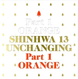 "Album art for Shinhwa's album ""Unchanging Pt 1 - Orange"""
