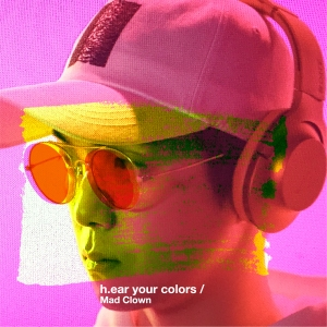 "Album art for Mad Clown's album ""H.ear Your Colors"""