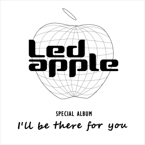 "Album art for LED Apple's album ""I'll Be There For You"""