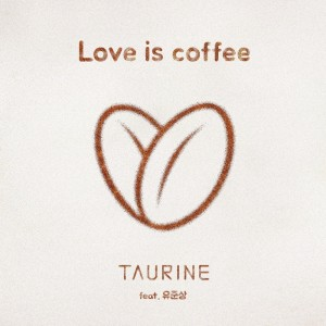"Album art for Taurine's album ""Love Is Coffee"""