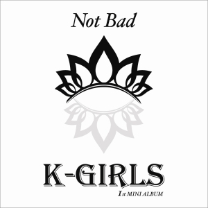 """Album art for KGirls's album """"Not Bad"""""""