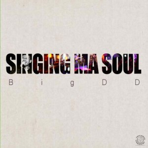 "Album art for BigDD's album ""Singing Ma Soul"""