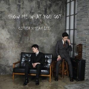 "Album art for Cipher's album ""Show Me What You Got"""