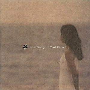 Han Sung Ho - Sad Clover