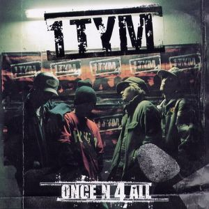 "Album art for 1TYM's album ""Once N 4 All"""