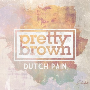 "Album art for Pretty Brown's album ""Dutch Pain"""