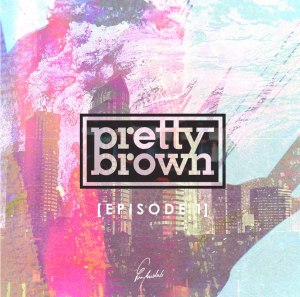 "Album art for Pretty Brown's album ""Episode 1"""