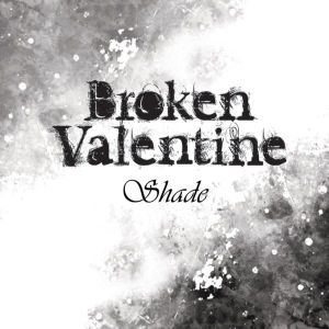 "Album art for Broken Valentine's album ""Shade"""
