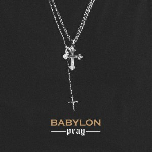 "Album art for Babylon's album ""Pray"""